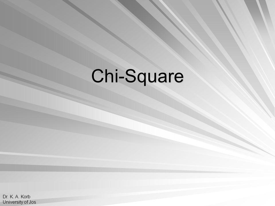 Chi-Square Dr. K. A. Korb University of Jos