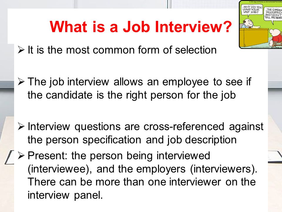 What is a Job Interview It is the most common form of selection