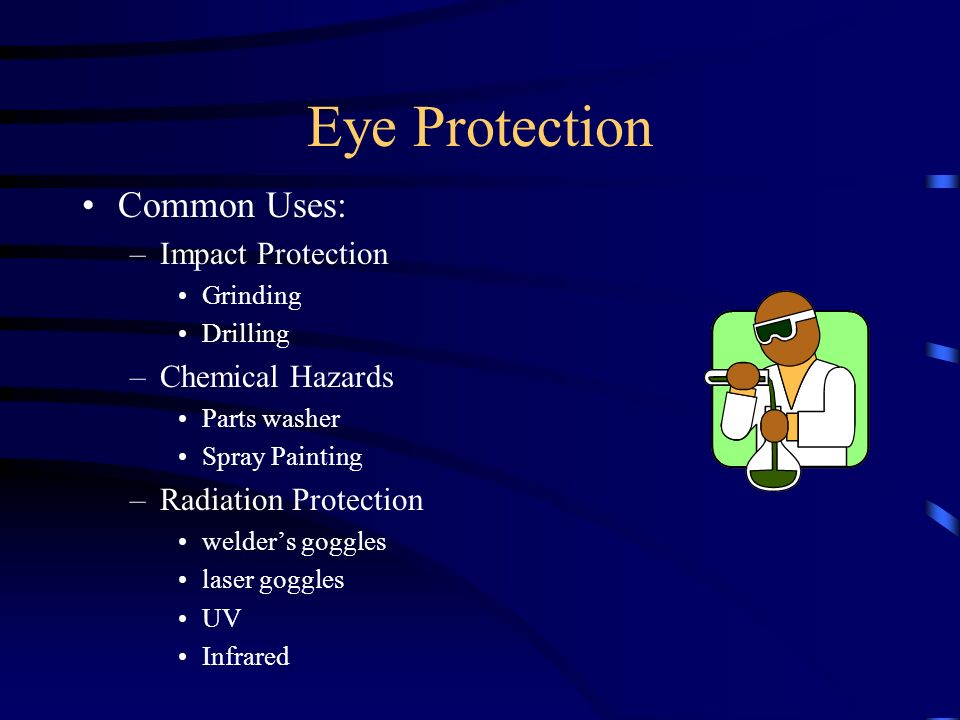 Eye Protection Common Uses: Impact Protection Chemical Hazards