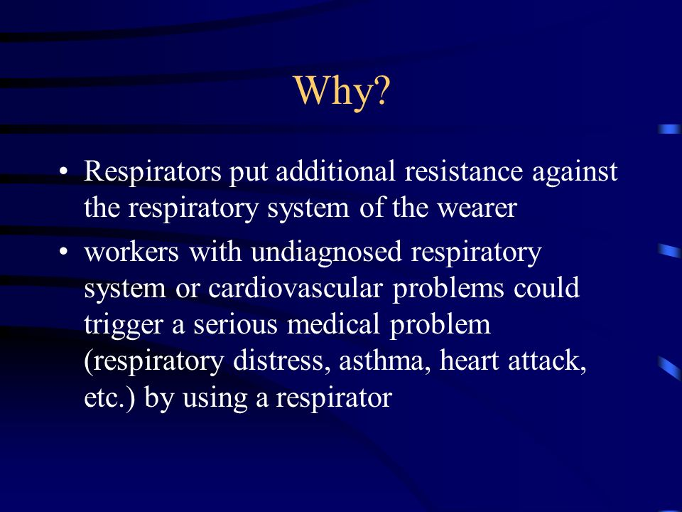 Why Respirators put additional resistance against the respiratory system of the wearer.