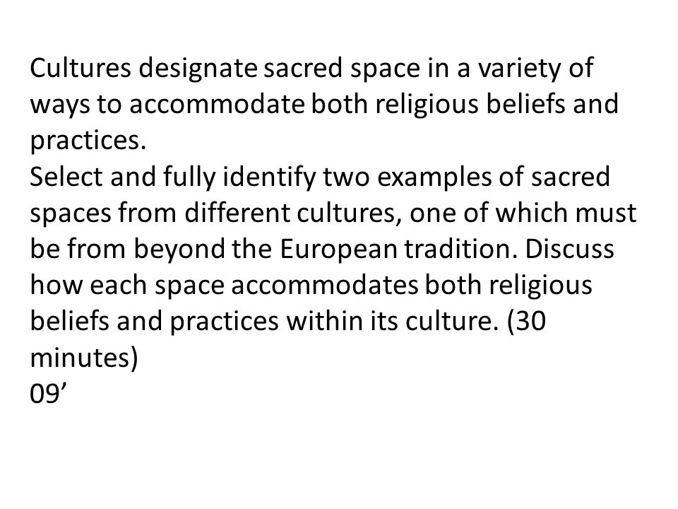 Cultures designate sacred space in a variety of ways to accommodate both religious beliefs and practices.
