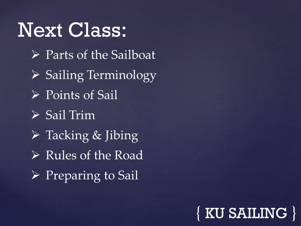 Next Class: { KU SAILING } Parts of the Sailboat Sailing Terminology