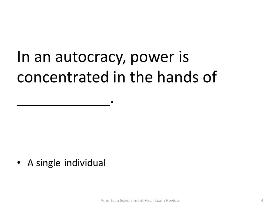 In an autocracy, power is concentrated in the hands of ___________.
