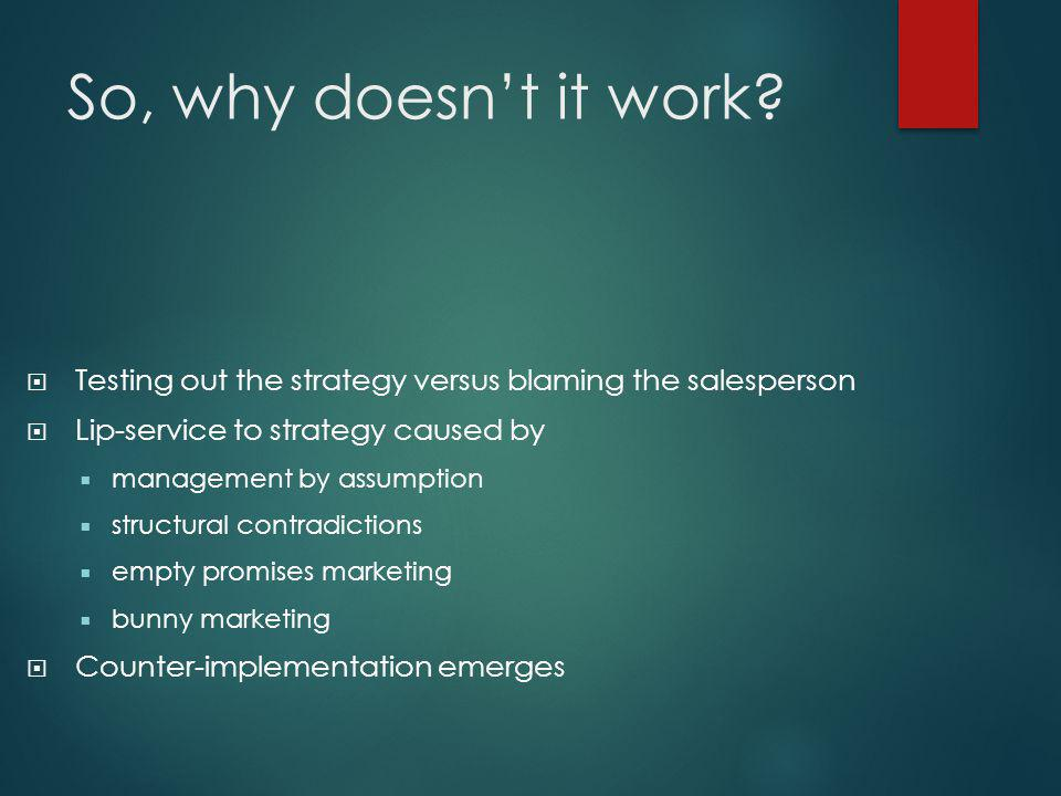 So, why doesn't it work Testing out the strategy versus blaming the salesperson. Lip-service to strategy caused by.