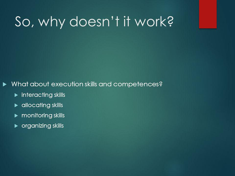 So, why doesn't it work What about execution skills and competences