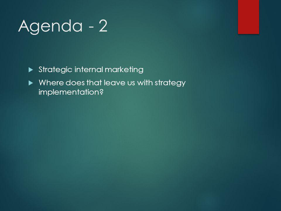 Agenda - 2 Strategic internal marketing