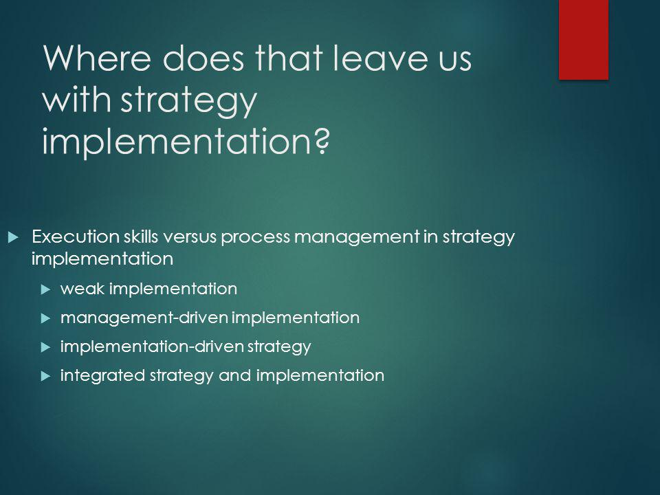 Where does that leave us with strategy implementation