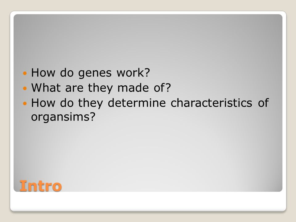 Intro How do genes work What are they made of