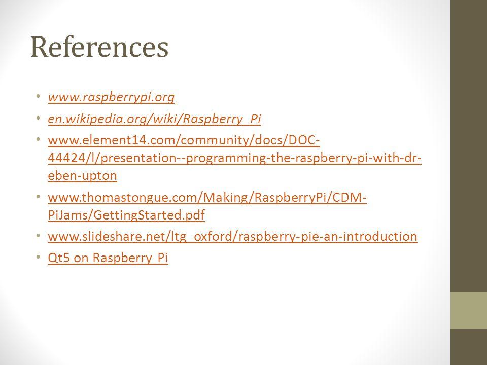 References www.raspberrypi.org en.wikipedia.org/wiki/Raspberry_Pi