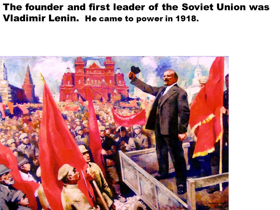 The founder and first leader of the Soviet Union was Vladimir Lenin