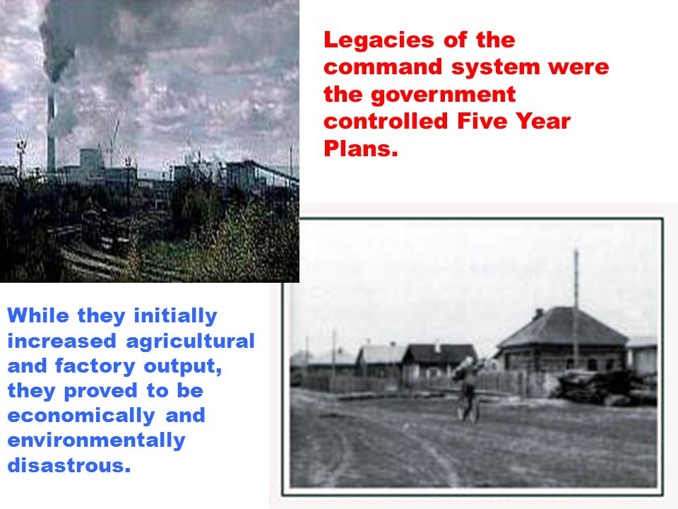 Legacies of the command system were the government controlled Five Year Plans.