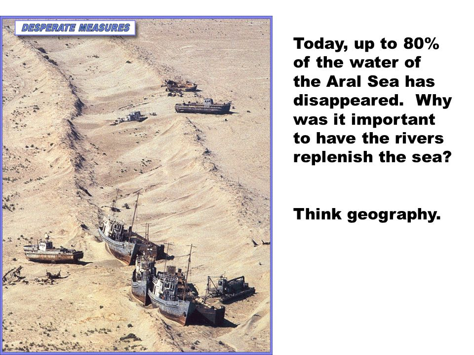 Today, up to 80% of the water of the Aral Sea has disappeared