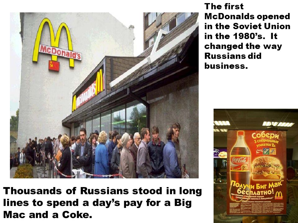 The first McDonalds opened in the Soviet Union in the 1980's