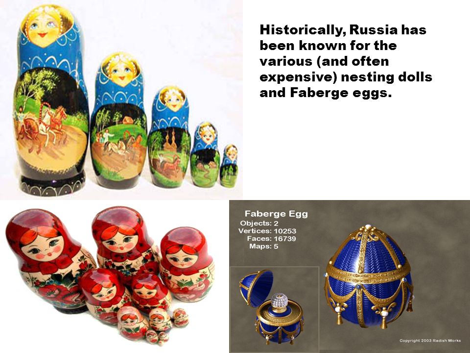 Historically, Russia has been known for the various (and often expensive) nesting dolls and Faberge eggs.
