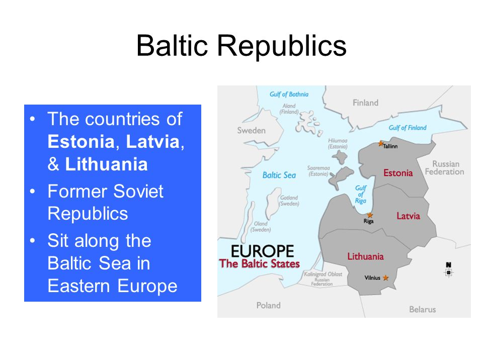 Baltic Republics The countries of Estonia, Latvia, & Lithuania