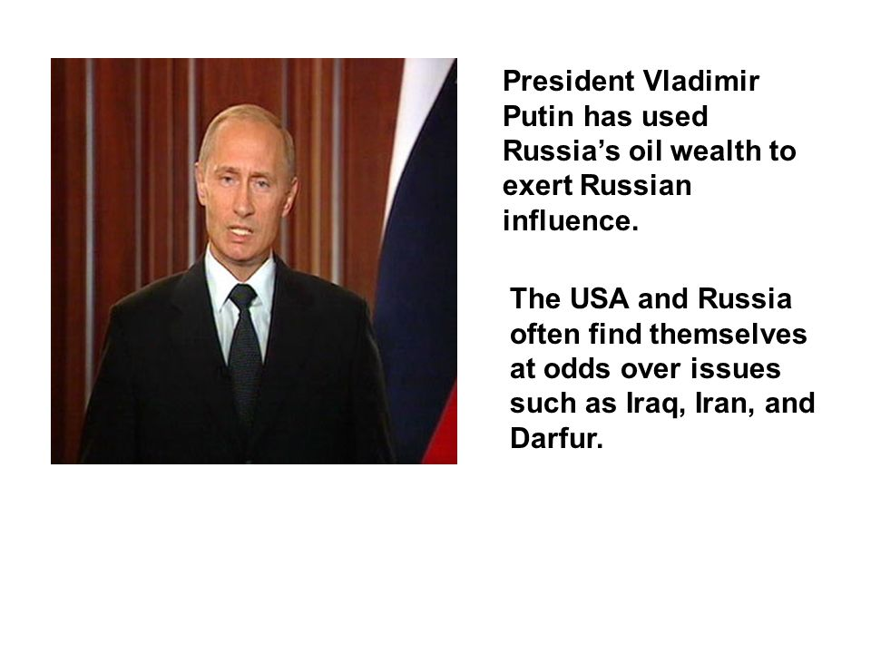 President Vladimir Putin has used Russia's oil wealth to exert Russian influence.