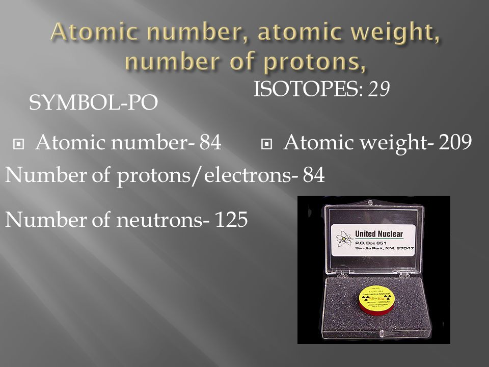 Atomic number, atomic weight, number of protons,