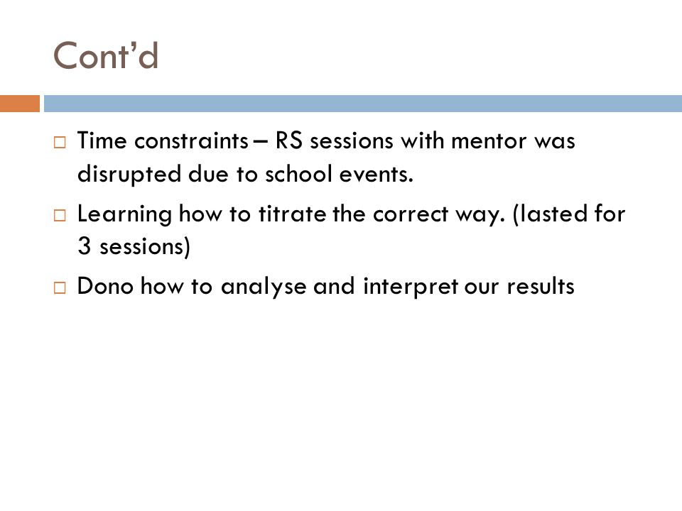 Cont'd Time constraints – RS sessions with mentor was disrupted due to school events.