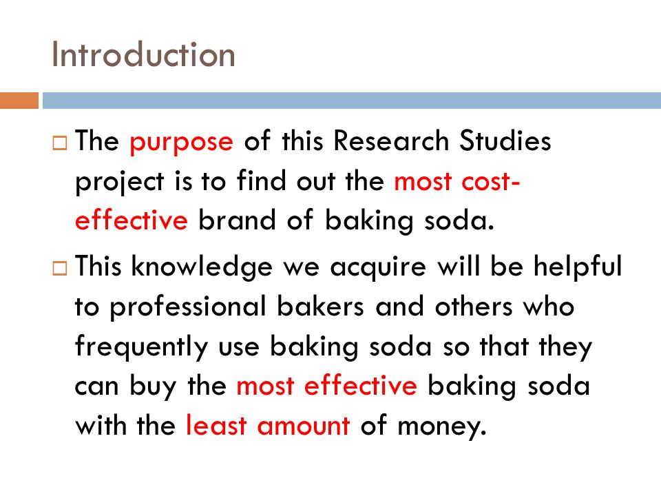 IntroductionThe purpose of this Research Studies project is to find out the most cost- effective brand of baking soda.