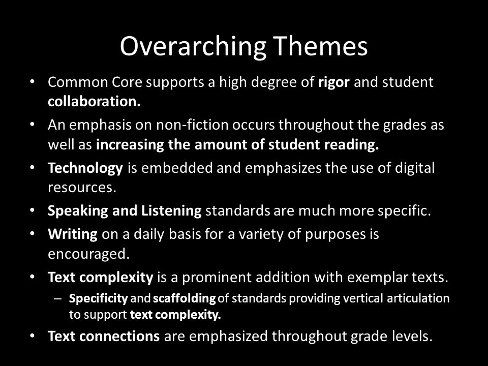 Overarching Themes Common Core supports a high degree of rigor and student collaboration.