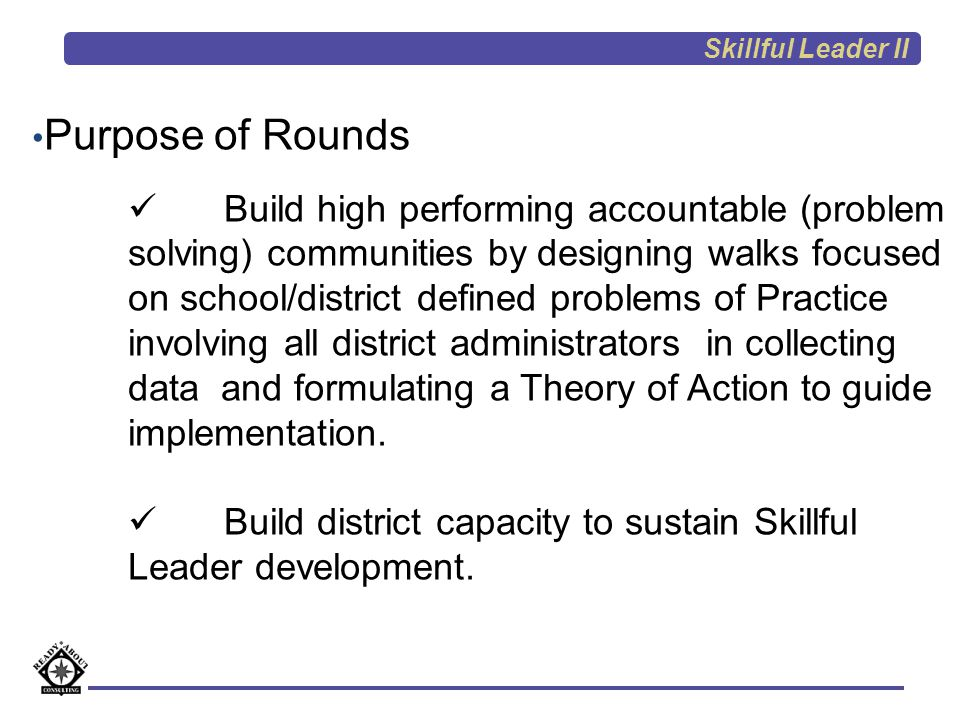 Skillful Leader II Purpose of Rounds.