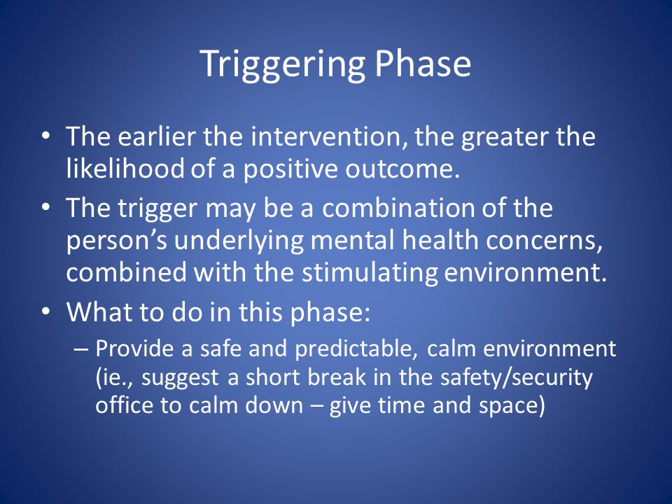 Triggering Phase The earlier the intervention, the greater the likelihood of a positive outcome.