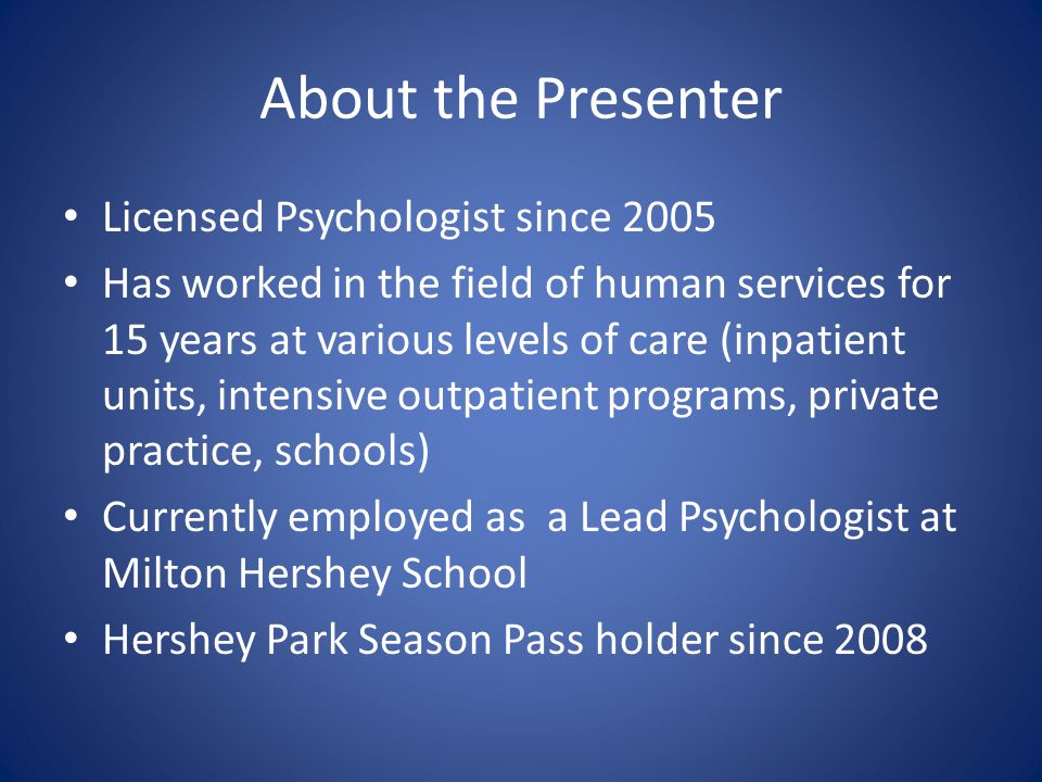 About the Presenter Licensed Psychologist since 2005