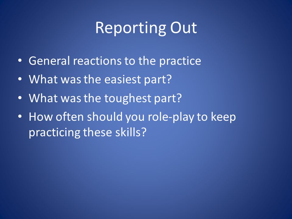 Reporting Out General reactions to the practice