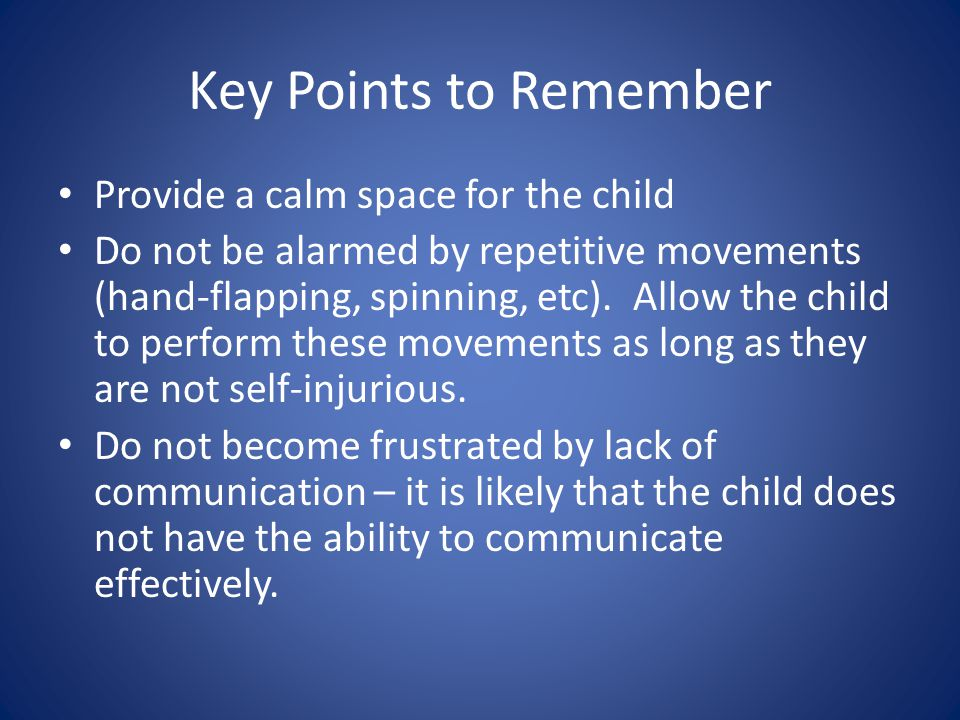 Key Points to Remember Provide a calm space for the child