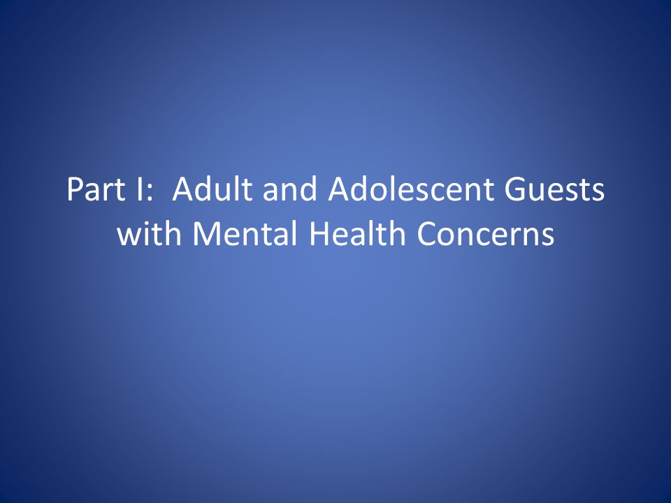 Part I: Adult and Adolescent Guests with Mental Health Concerns