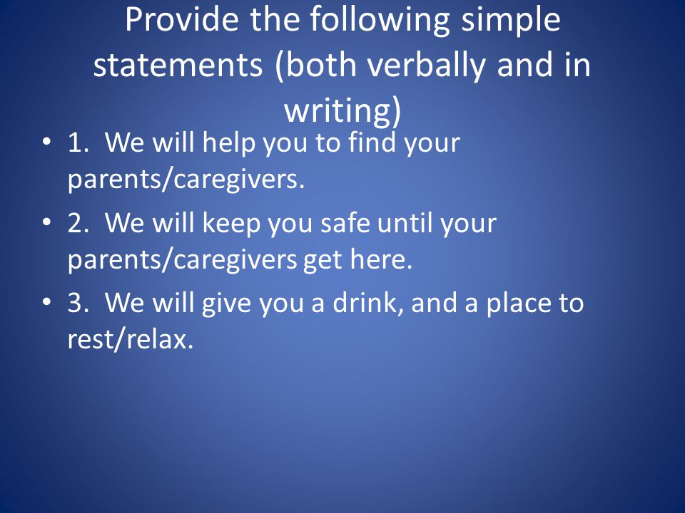 Provide the following simple statements (both verbally and in writing)