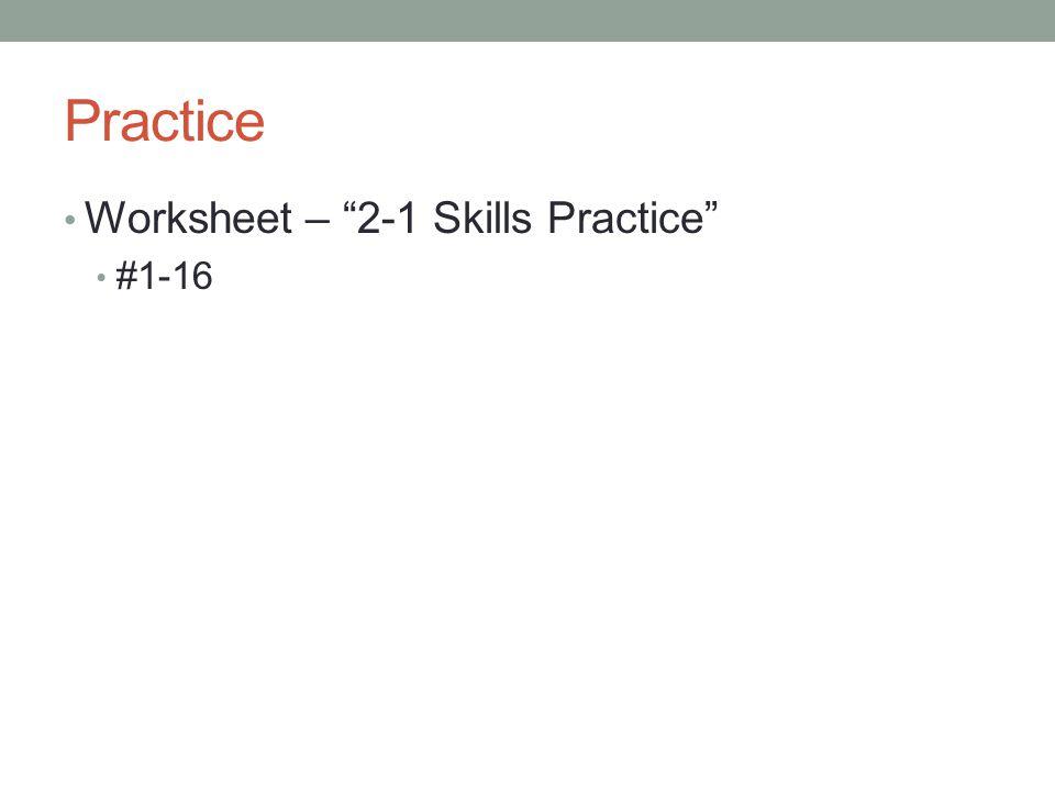 Practice Worksheet – 2-1 Skills Practice #1-16