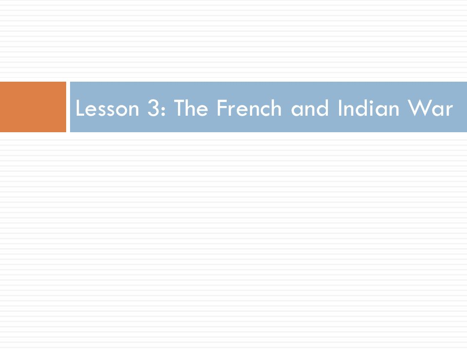 Lesson 3: The French and Indian War