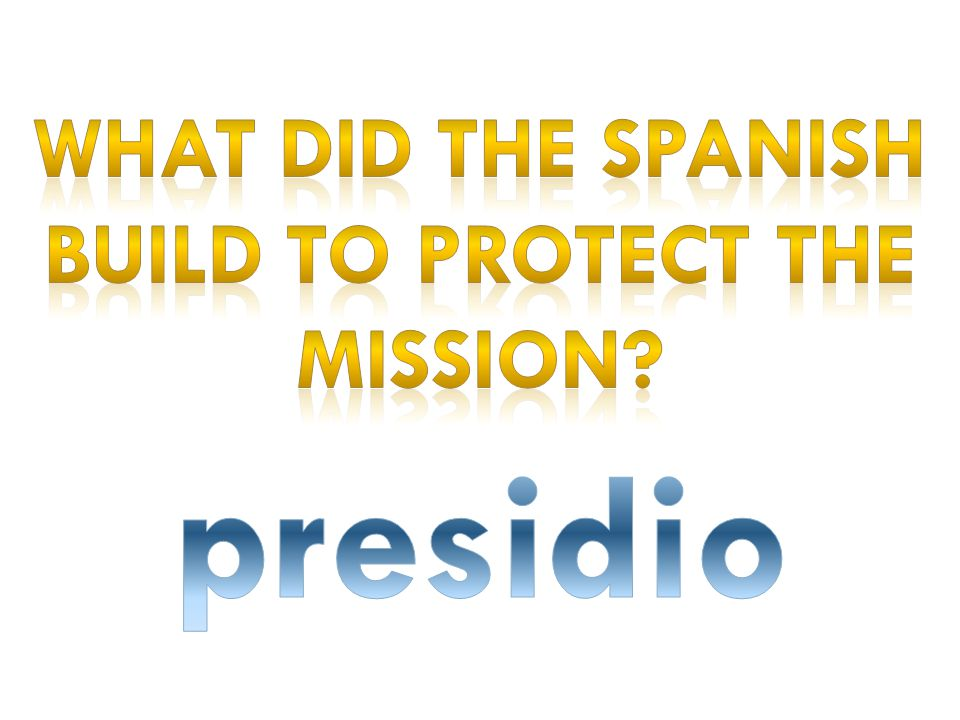 What did the Spanish build to protect the mission