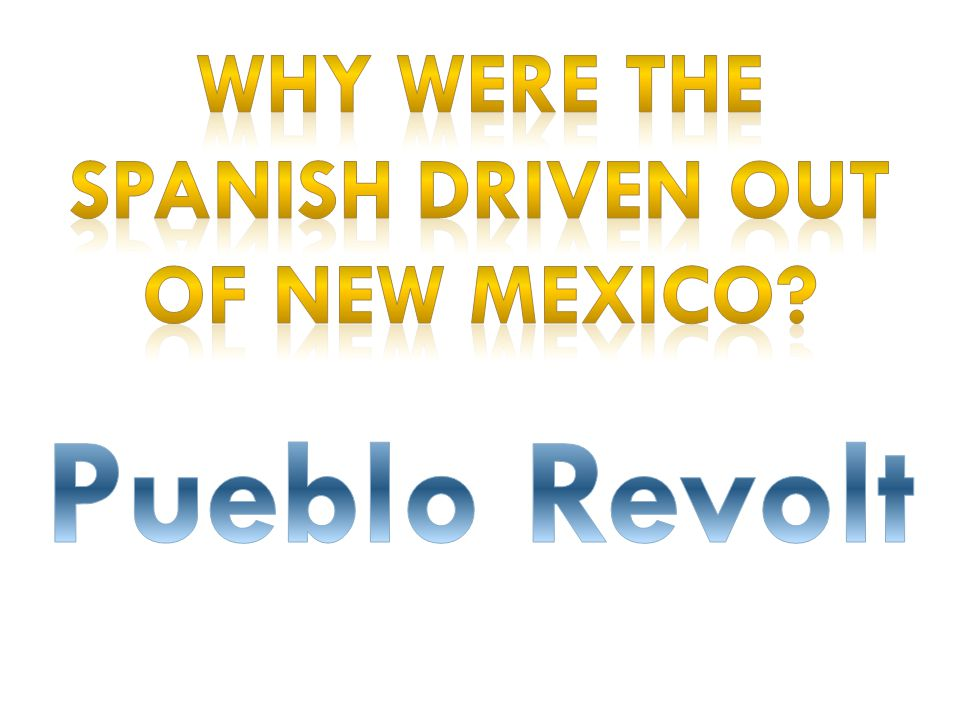 Why were the Spanish driven out of New Mexico