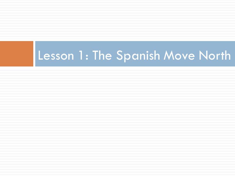 Lesson 1: The Spanish Move North