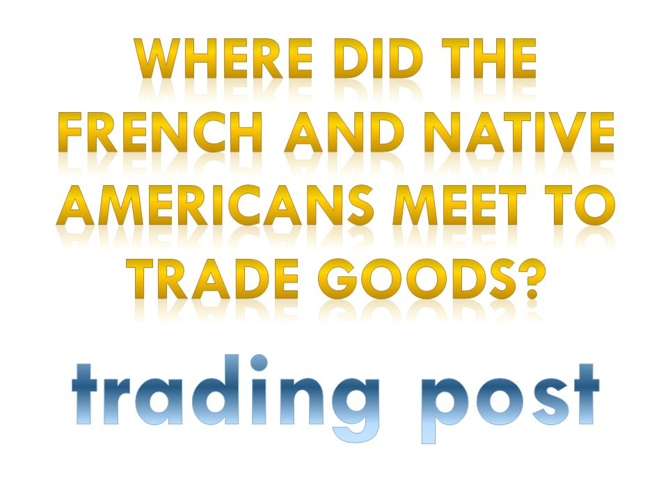 Where did the French and native Americans meet to trade goods