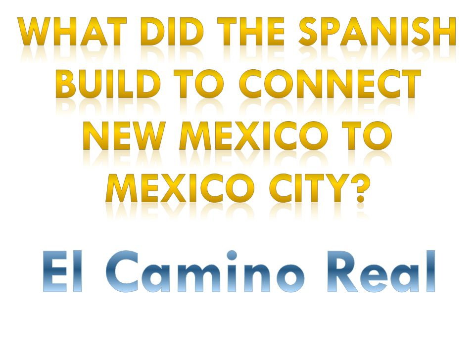 What did the Spanish build to connect New Mexico to Mexico City