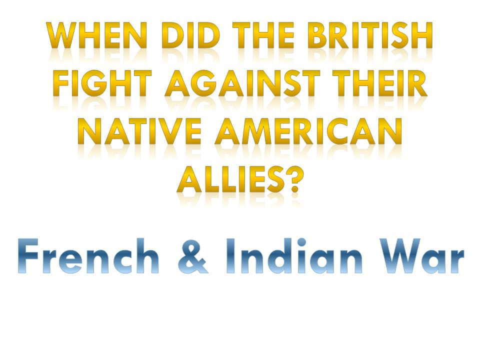 When did the British fight against their Native American allies
