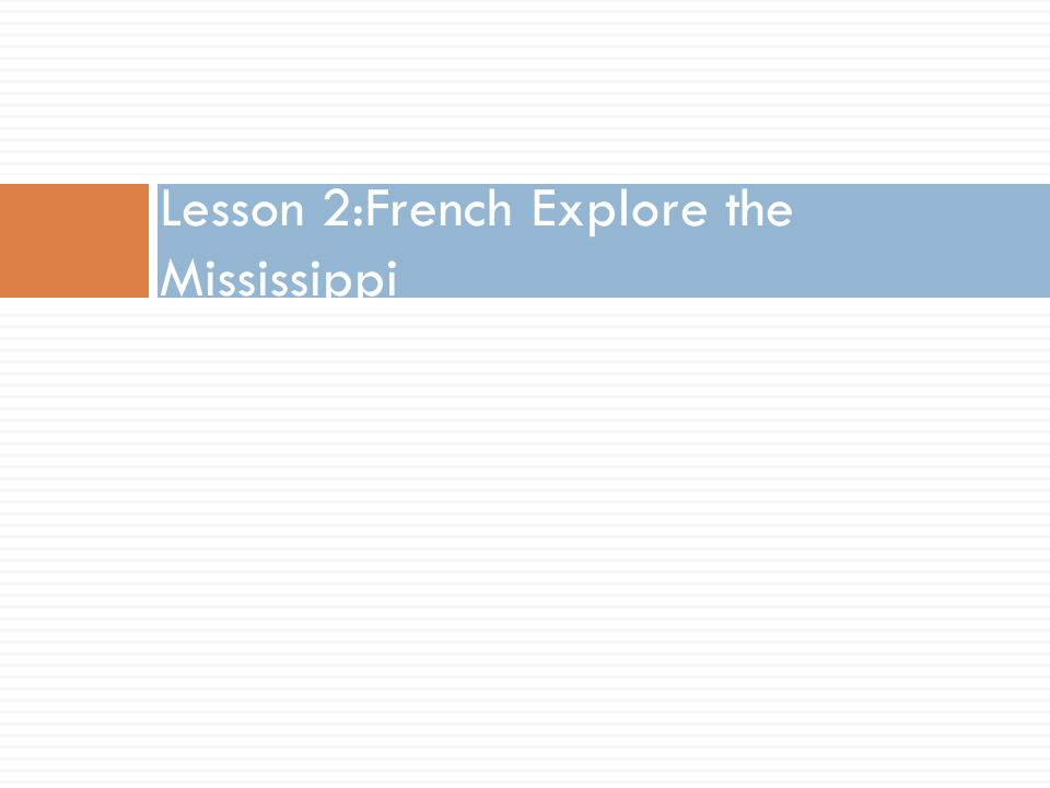 Lesson 2:French Explore the Mississippi