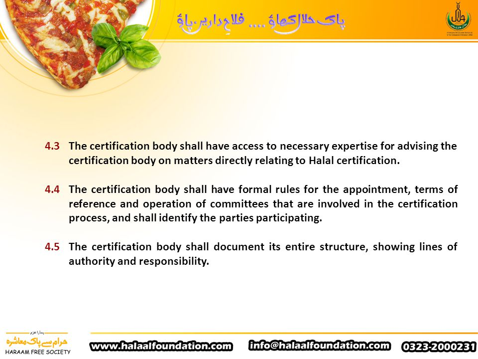 4.3 The certification body shall have access to necessary expertise for advising the certification body on matters directly relating to Halal certification.