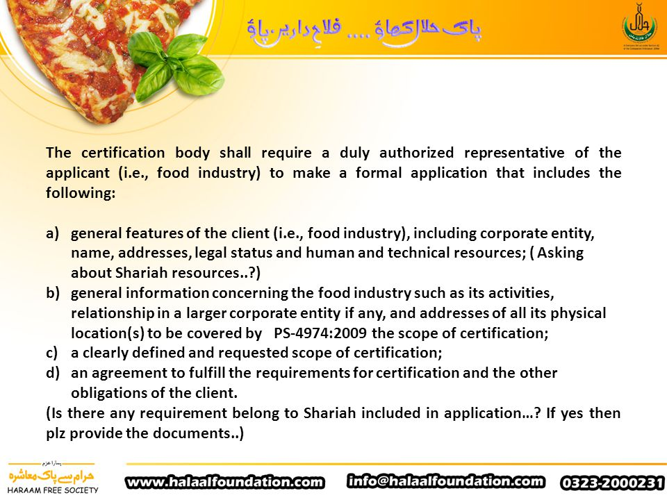 The certification body shall require a duly authorized representative of the applicant (i.e., food industry) to make a formal application that includes the following: