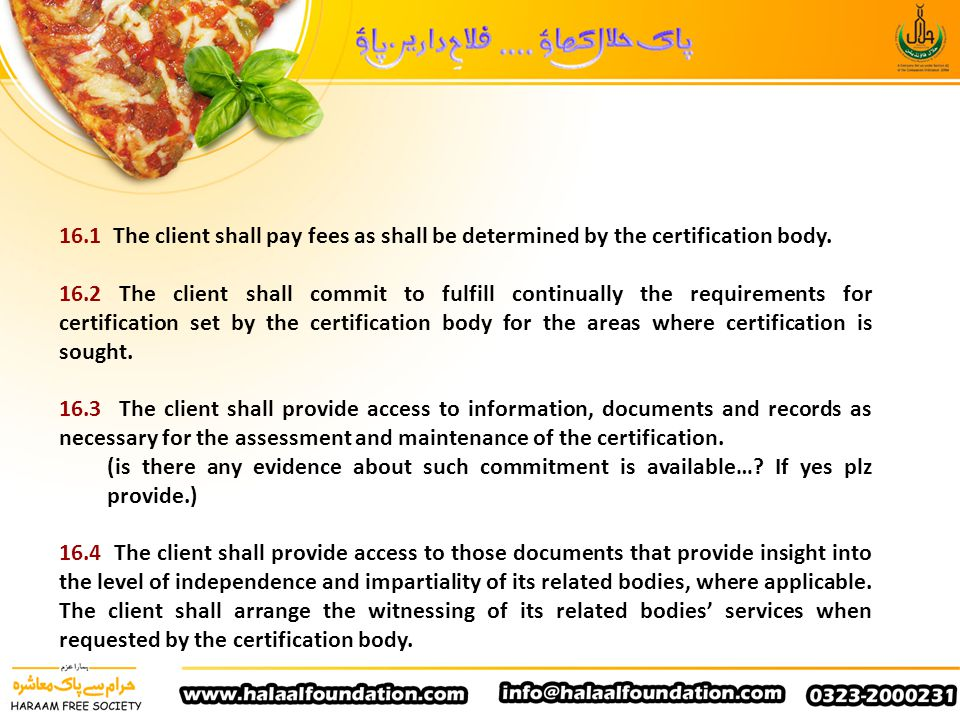 16.1 The client shall pay fees as shall be determined by the certification body.