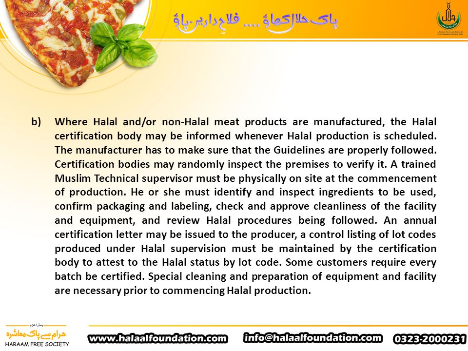 b) Where Halal and/or non-Halal meat products are manufactured, the Halal certification body may be informed whenever Halal production is scheduled.
