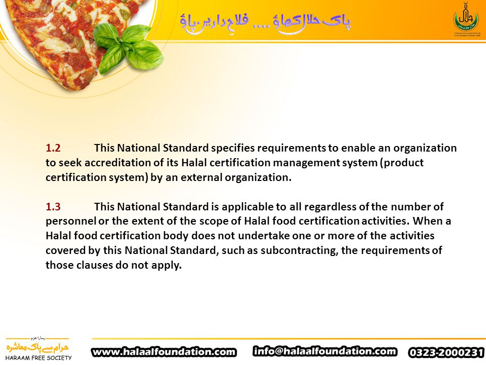 1.2 This National Standard specifies requirements to enable an organization to seek accreditation of its Halal certification management system (product certification system) by an external organization.