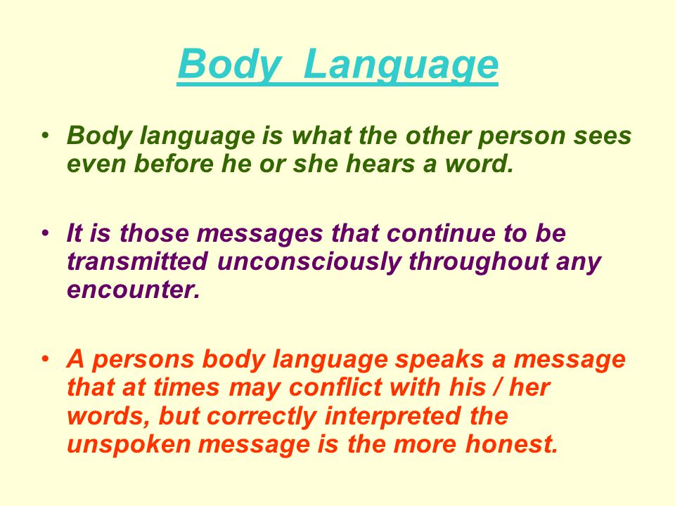 Body Language Body language is what the other person sees even before he or she hears a word.