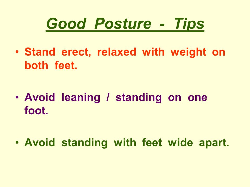 Good Posture - Tips Stand erect, relaxed with weight on both feet.