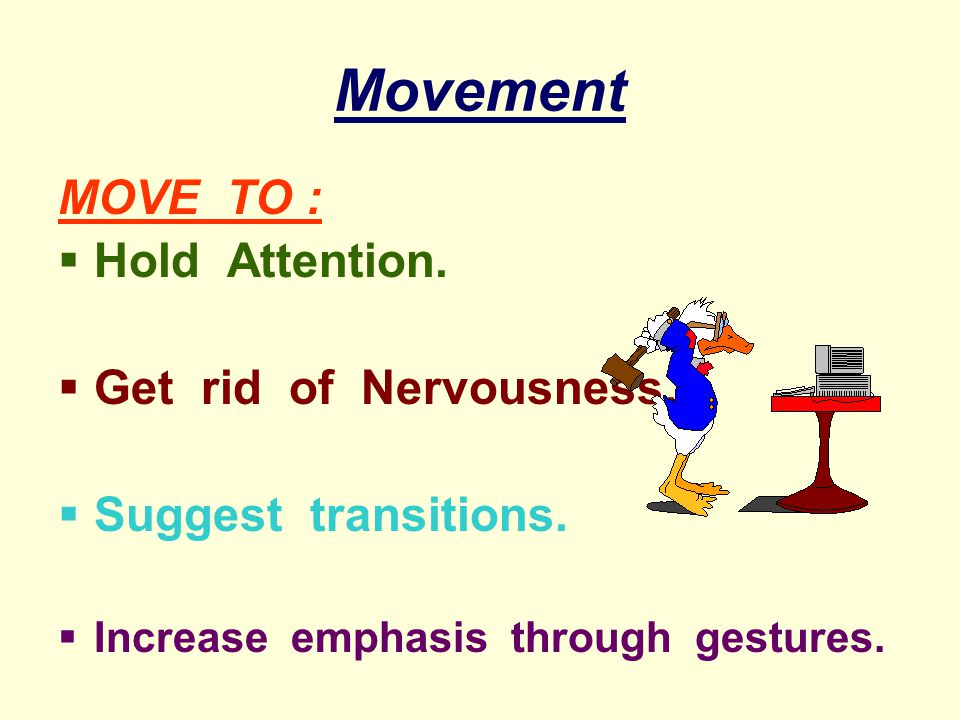 Movement MOVE TO : Hold Attention. Get rid of Nervousness.