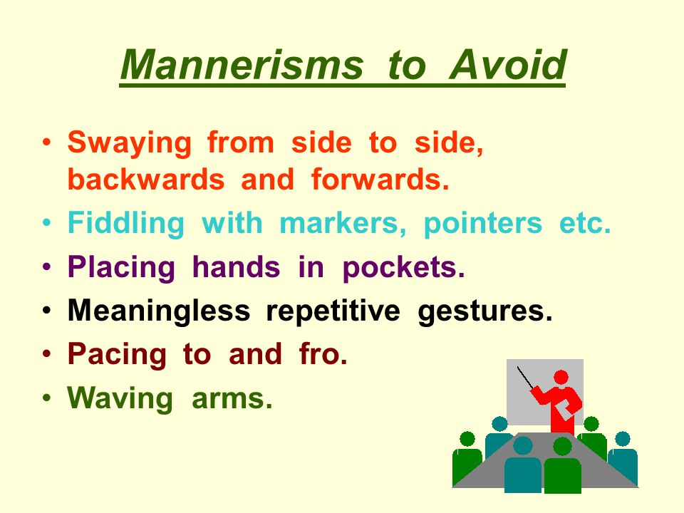 Mannerisms to Avoid Swaying from side to side, backwards and forwards.