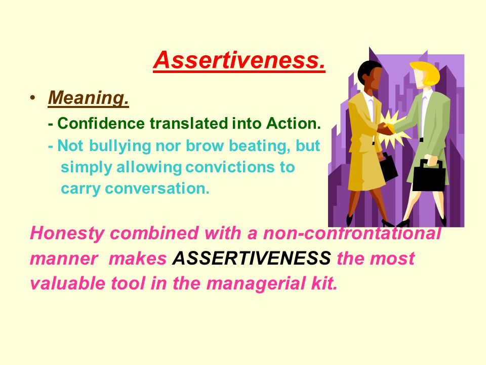 Assertiveness. Meaning. - Confidence translated into Action.